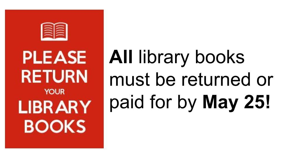 All library books must be returned or paid for by May 25